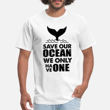 Save The Whales Save Our Ocean We Only Have One Whale - Men's T-Shirt