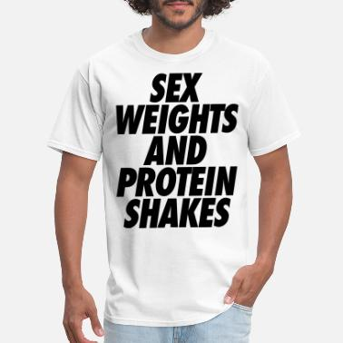 Sex Weight Lift Sex Weights and Protein Shakes - Men's T-Shirt