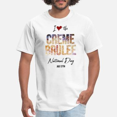 Sweets I Love The Creme Brulee National Day On July 27th - Men's T-Shirt