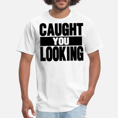 Caught Caught You Looking - Men's T-Shirt