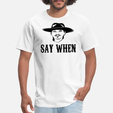 Doc Holiday Say When - Men's T-Shirt