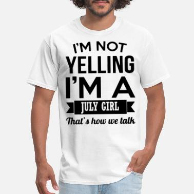My Ex Boyfriend i m not yelling i m a july girl that s how we talk - Men's T-Shirt