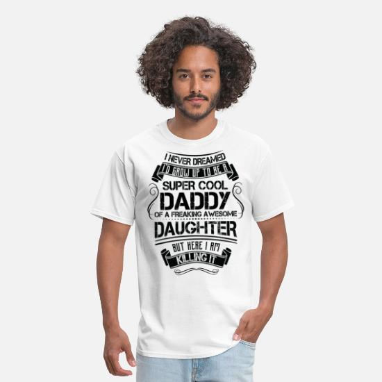 My Is Super I/'m Standard Unisex T-shirt S-5XL Awesome Dad And Lucky Daughter
