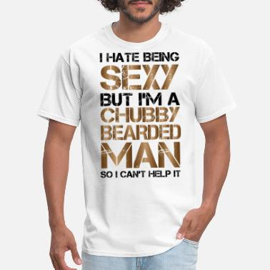 Chubby I Hate Being Sexy But I'm A Chubby Bearded Man So - Men's T-Shirt