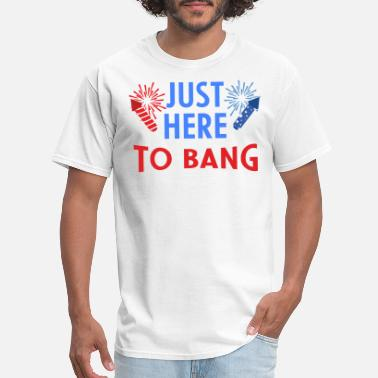 Funny 4th Of July Just Here To Bang Funny 4th Of July Gift For Men W - Men's T-Shirt