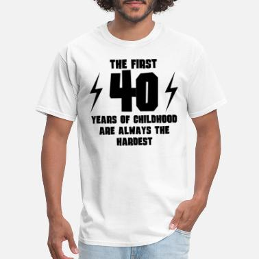 40 Year The First 40 Years Of Childhood - Men's T-Shirt