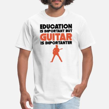 Guitar Is Importanter Education Is Important But Guitar Is Importanter - Men's T-Shirt