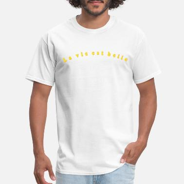 La Vie Est Belle La Vie est Belle - Life is Beautiful - Men's T-Shirt