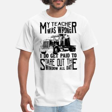 Window my teacher was wrong I do get paid to stare out th - Men's T-Shirt