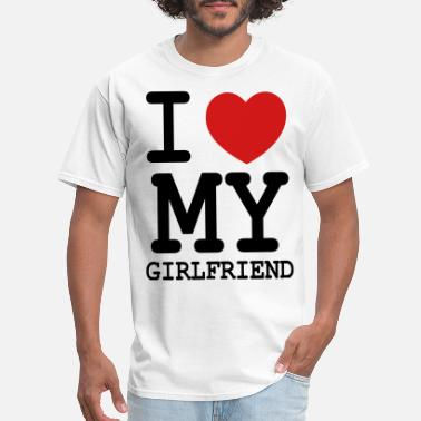 Girlfriend I LOVE MY GIRLFRIEND - Men's T-Shirt