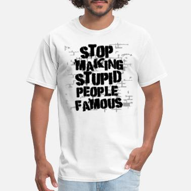 Famous Painting STOP MAKING STUPID PEOPLE FAMOUS - Men's T-Shirt