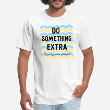 Down Syndrome Mom Down Syndrome Awareness Do Something Extra - Men's T-Shirt