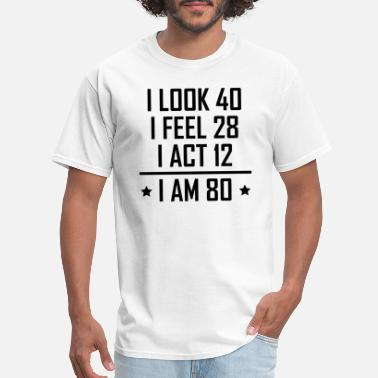 I Am Not 80 I Am 80 Funny 80th Birthday - Men's T-Shirt