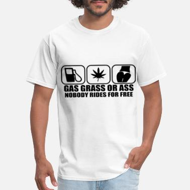Nobody Rides For Free gas grass or ass nobody rides for free brother - Men's T-Shirt