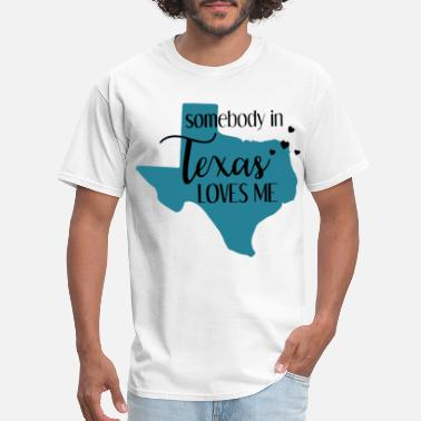 Texas Trill somebody in texas loves me texas - Men's T-Shirt