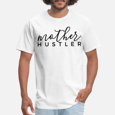Hustler For Life Mother Hustler Mother Mom Life Motherhood Hustler - Men's T-Shirt