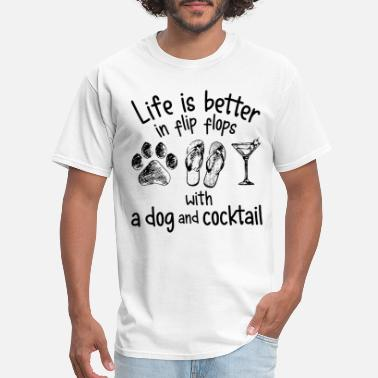 life is better in flip flops with a dog and cockta - Men's T-Shirt