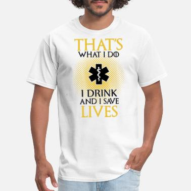 Emt Save Lives that s what i do t drink and i save lives emt - Men's T-Shirt