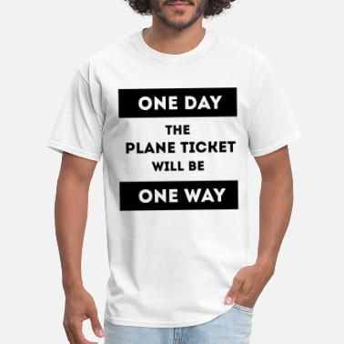Ticket One day the plane ticket will be one way - Men's T-Shirt