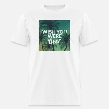 3553f09d Funny Wish You Were Beer Drinking Pun & Joke Men's Jersey T-Shirt ...