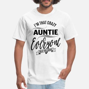 I am that crazy auntie ever you told you about aun - Men's T-Shirt