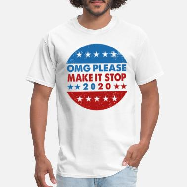 Omg Omg please make it stop 2020 shirt - Men's T-Shirt
