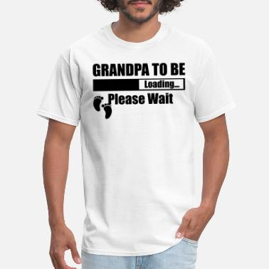 Grandpa Grandpa To Be Loading Please Wait - Men's T-Shirt