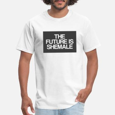 Shemale The future is shemale - Men's T-Shirt