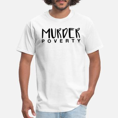 Poverty Murder Poverty! - Men's T-Shirt