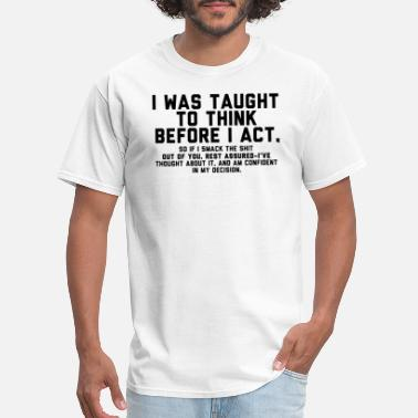 Act I was taught to think before i act - Men's T-Shirt