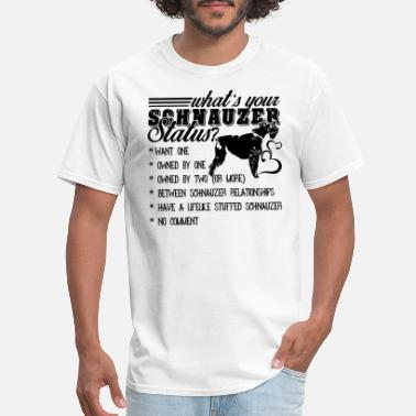 Whats Your What's Your Schnauzer Status - Men's T-Shirt