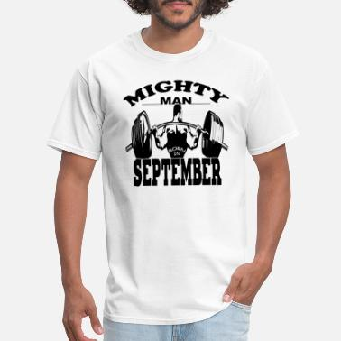Born On September Man Mighty Man Born In September - Men's T-Shirt