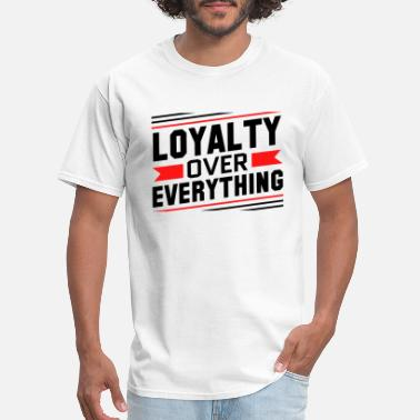 Loyalty Loyalty Over Everything - Men's T-Shirt