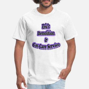 Demolition Company Eric's Demolition... - Men's T-Shirt