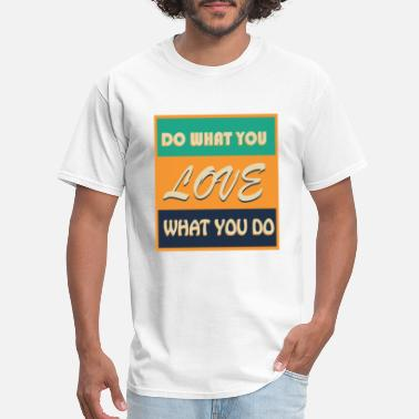 What Do You Do With A Do what you love what you Do - Men's T-Shirt