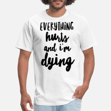 Muscle Gang everything Hurts and I m Dying Muscle Tee funny wo - Men's T-Shirt