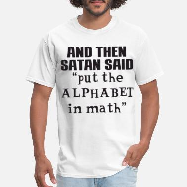 Satanic Bitch Satan Said Put Alphabet In Math Funny College Teac - Men's T-Shirt