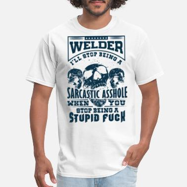 Fuck You Stop welder i will stop being a sarcastic asshole when - Men's T-Shirt