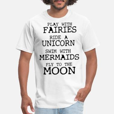 play with fairies ride a unicorn swim with mermaid - Men's T-Shirt