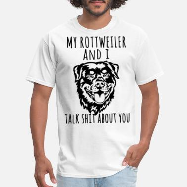 my rotttweiler and i talk shit about you hip hop - Men's T-Shirt