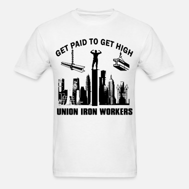 get paid to get high union iron workers papa t shi Men's T-Shirt - white