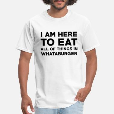 Whataburger i am here to eat all of things in whataburger chef - Men's T-Shirt