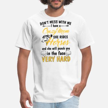 Punch Sportswear do not mess with me i have a crazy mom she rides h - Men's T-Shirt