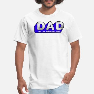 Lol LOL Surprise Tshirt DAD of the Birthday Girl - Men's T-Shirt