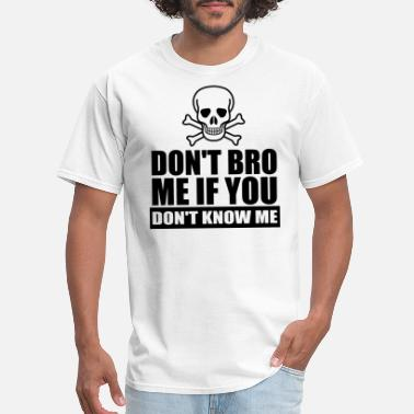You Dont Know Me Dont Bro Me If You Dont Know Me - Men's T-Shirt