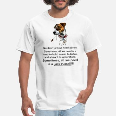 Jack Russell Funny we do not always need advice sometimes all we need - Men's T-Shirt