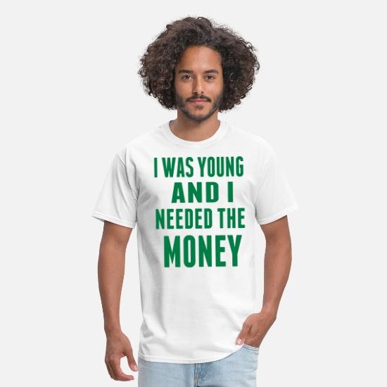 Women T-Shirts - I WAS YOUNG AND I NEEDED THE MONEY - Men's T-Shirt white