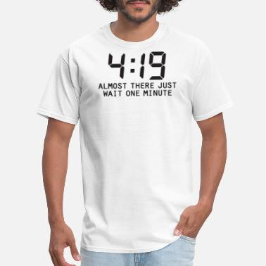 Wait A Minute ALMOST THERE JUST WAIT ONE MINUTE - Men's T-Shirt