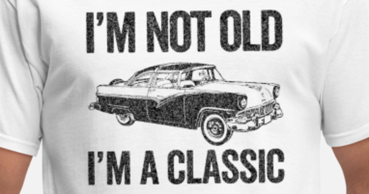 83aed054 I m Not Old I m A Classic Funny Classic Car Hoodie Men's T-Shirt    Spreadshirt