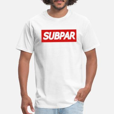 Clothing Brands SUBPAR(TM) Brand Clothing - Men's T-Shirt